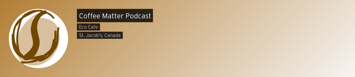 A screenshot of the Coffee Matter Podcast homepage; showing the title of the podcast, and it's affiliation with EcoCafe in St Jacobs, Ontario